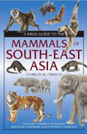 A Field Guide to the Mammals of South –East Asia
